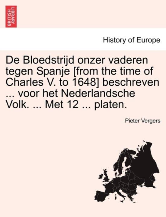 De bloedstrijd onzer vaderen tegen Spanje [from the time of charles v. to 1648] beschreven ... voor het nederlandsche volk. ... met 12 ... platen. - Pieter Vergers pdf epub