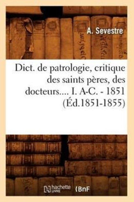 Dict. de Patrologie, Critique Des Saints P�res, Des Docteurs.... I. A-C. - 1851 (�d.1851-1855)