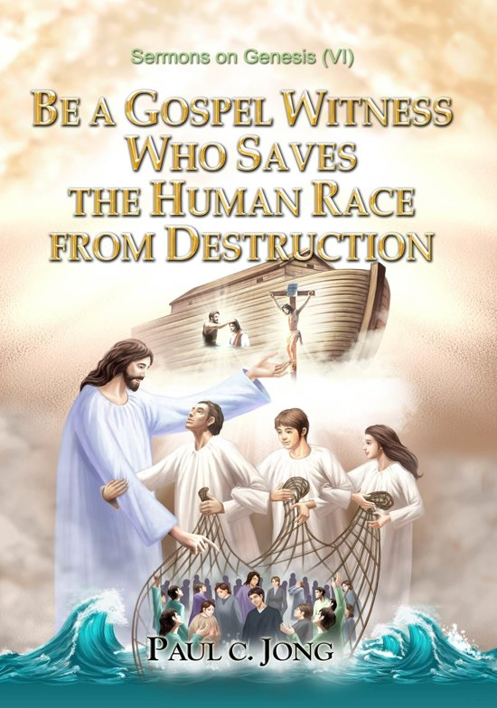 Sermons on Genesis(VI) - Be A Gospel Witness Who Saves The Human Race From Destruction
