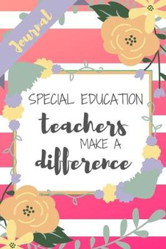 Special Education Teachers Make A Difference: Pink Stripe Yellow Flowers Floral SPED Appreciation Gift - Softback Writing Book Notebook (6'' x 9'') 120