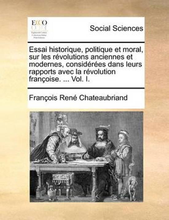 Essai Historique, Politique Et Moral, Sur Les Revolutions Anciennes Et Modernes, Considerees Dans Leurs Rapports Avec La Revolution Francoise. ... Vol
