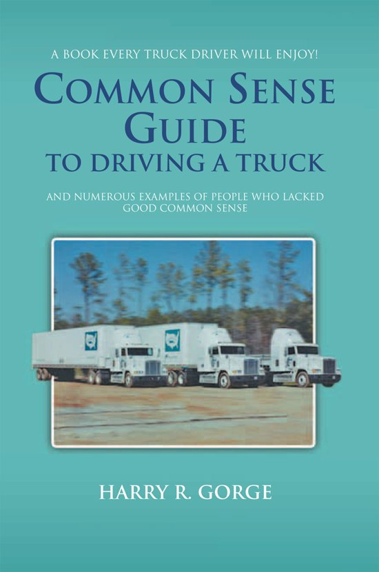 Bol Common Sense Guide To Driving A Truck Ebook Harry Gorge