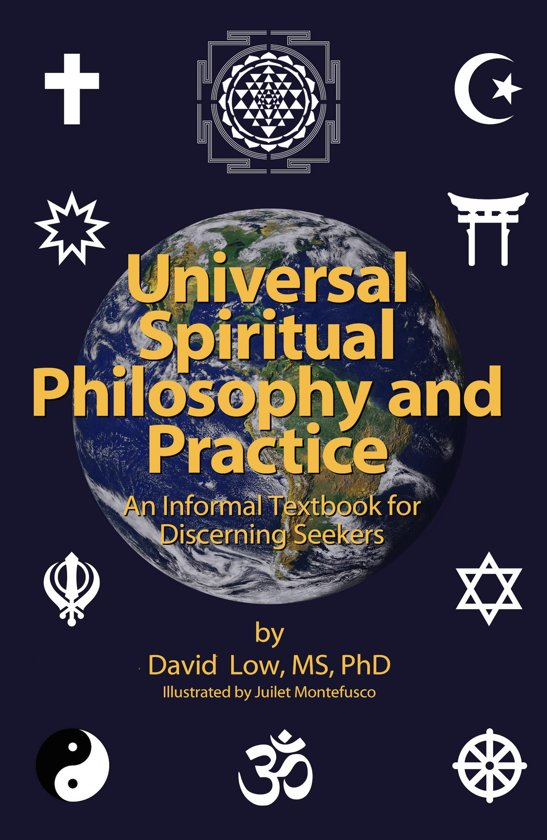 Universal Spiritual Philosophy and Practice: an Informal Textbook for Discerning Seekers