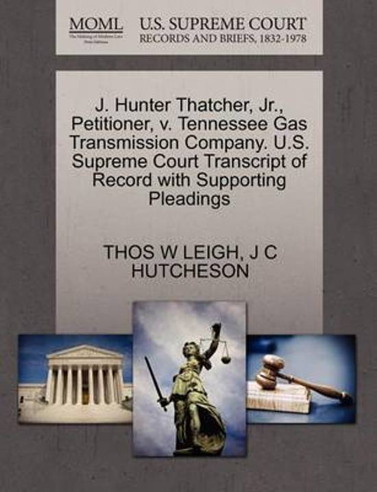 J. Hunter Thatcher, JR., Petitioner, V. Tennessee Gas Transmission Company. U.S. Supreme Court Transcript of Record with Supporting Pleadings