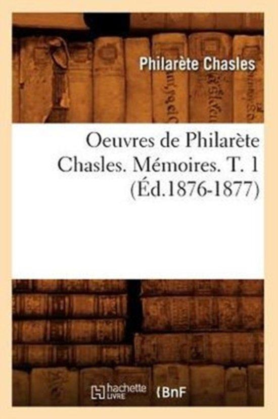 Oeuvres de Philarete Chasles. Memoires. T. 1 (Ed.1876-1877)