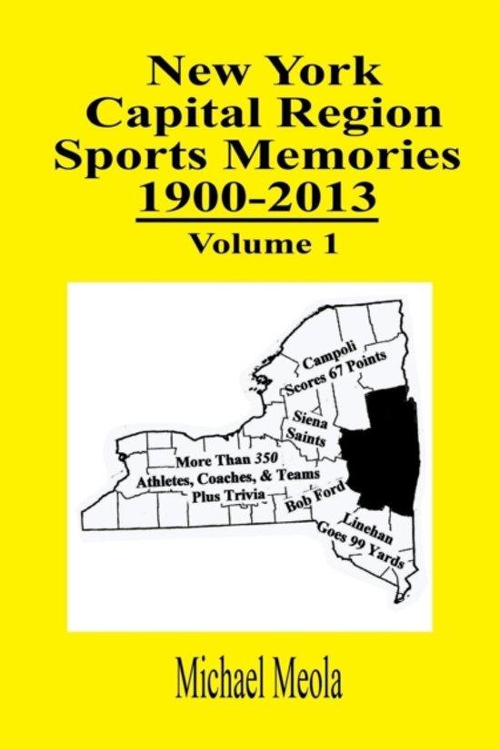 New York Capital Region Sports Memories 1900-2013 Volume 1