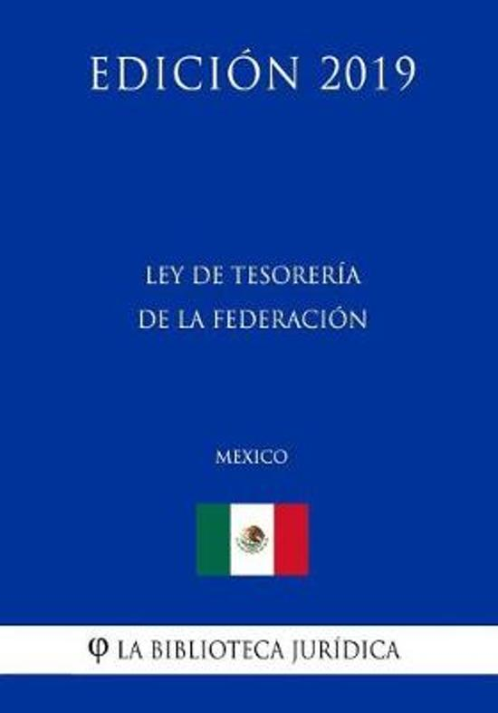 Ley de Tesorer a de la Federaci n (M xico) (Edici n 2019)