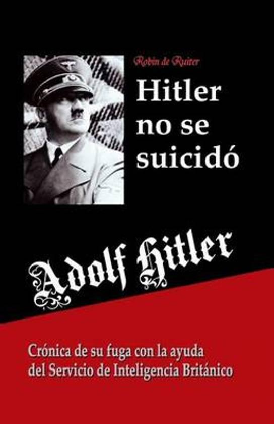Adolf Hitler No Se Suicido