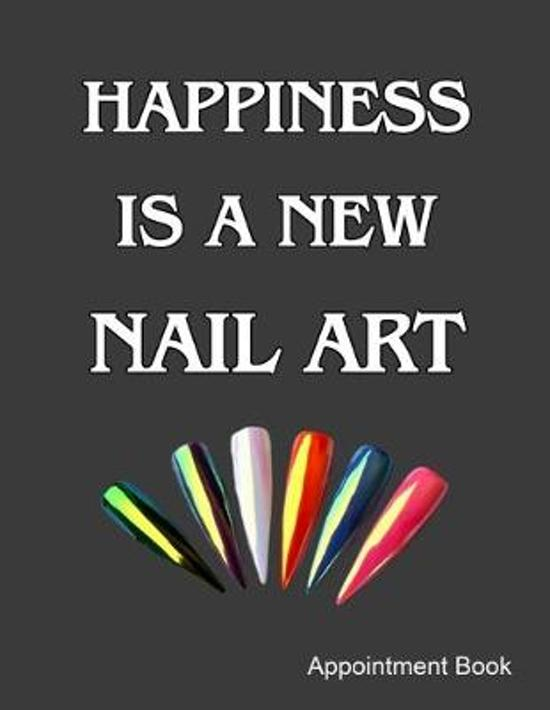Happiness Is A New Nail Art Appointment Book: Daily and Hourly - Undated Calendar - Schedule Interval Appointments & Times