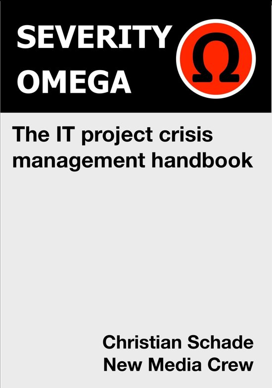 Severity Omega - the It Project Crisis Management Handbook