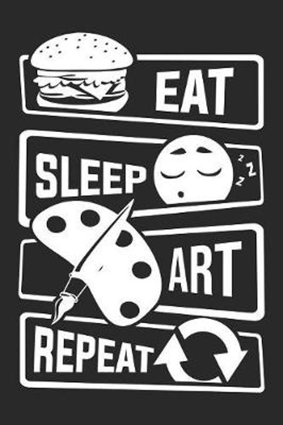 Eat Sleep Art Repeat: Blank Lined Notebook for People who like Humor and Sarcasm