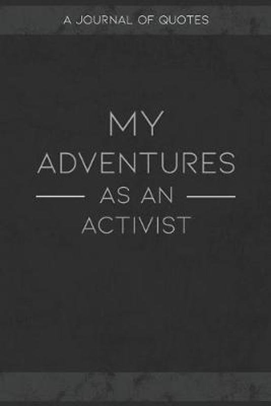 My Adventures As An Activist: A Journal of Quotes to Keep Track of All the Stuff People Say at Your Job, Fun Gift