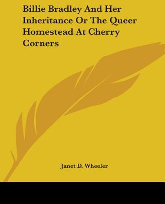 Billie Bradley And Her Inheritance Or The Queer Homestead At Cherry Corners