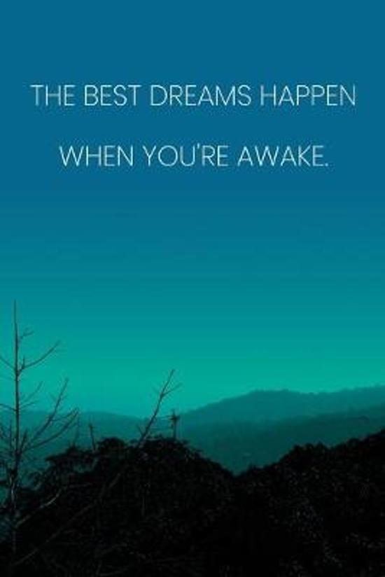 Inspirational Quote Notebook - 'The Best Dreams Happen When You're Awake.' - Inspirational Journal to Write in - Inspirational Quote Diary: Medium Col