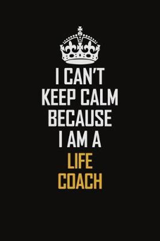 I Can't Keep Calm Because I Am A Life Coach: Motivational Career Pride Quote 6x9 Blank Lined Job Inspirational Notebook Journal