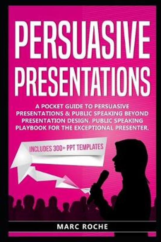 Persuasive Presentations: A Pocket Guide to Persuasive Presentations & Public speaking beyond Presentation Design. Public Speaking Playbook for