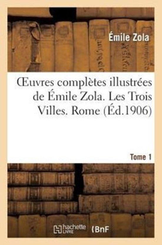 Oeuvres Compl�tes Illustr�es de �mile Zola. Les Trois Villes. Rome. Tome 1