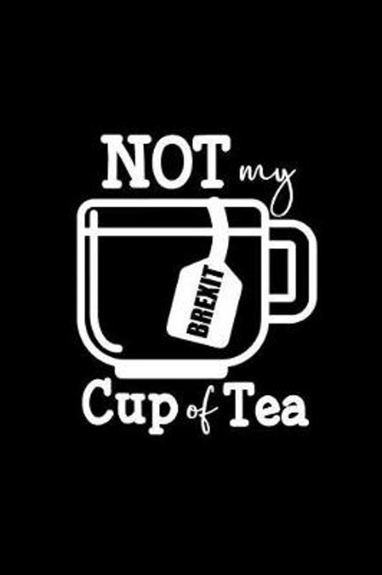 Brexit Not My Cup of Tea