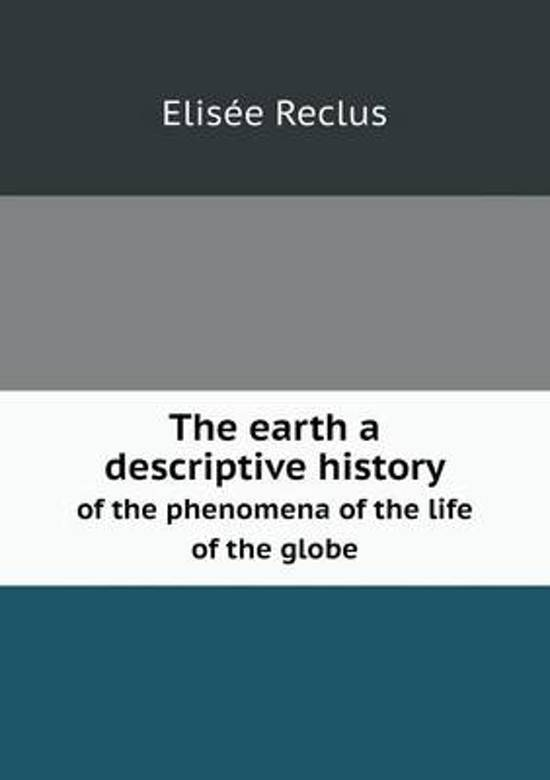 The Earth a Descriptive History of the Phenomena of the Life of the Globe
