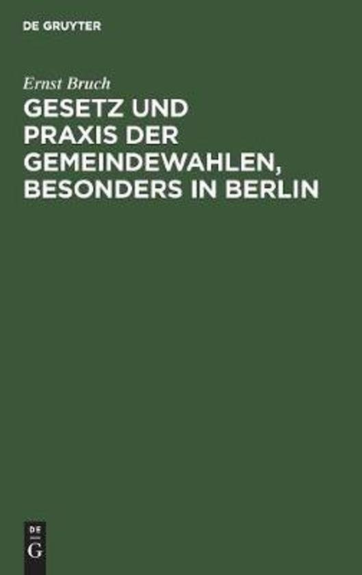 Gesetz Und Praxis Der Gemeindewahlen, Besonders in Berlin