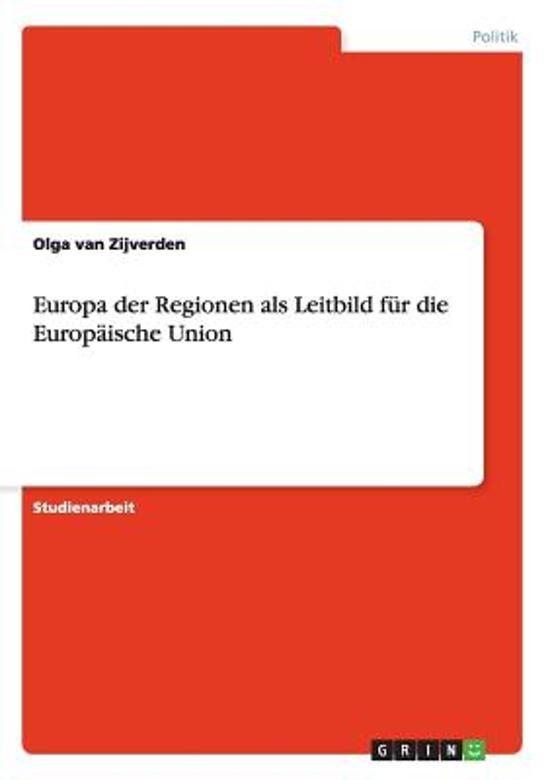 Europa Der Regionen ALS Leitbild Fur Die Europaische Union