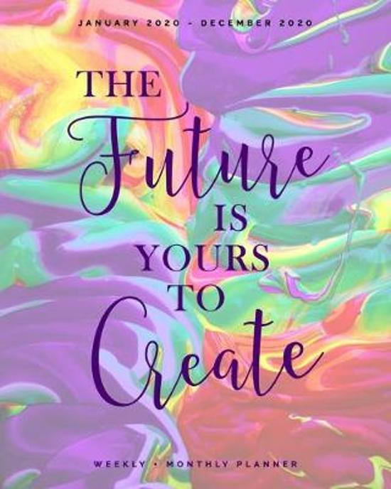 The Future is Yours to Create - January 2020 - December 2020 - Weekly + Monthly Planner: Colorful Mixing Paint - Agenda with Quotes