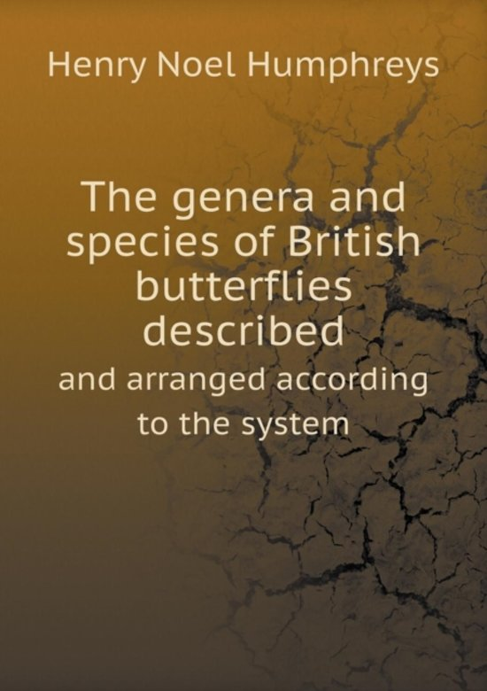 The Genera and Species of British Butterflies Described and Arranged According to the System