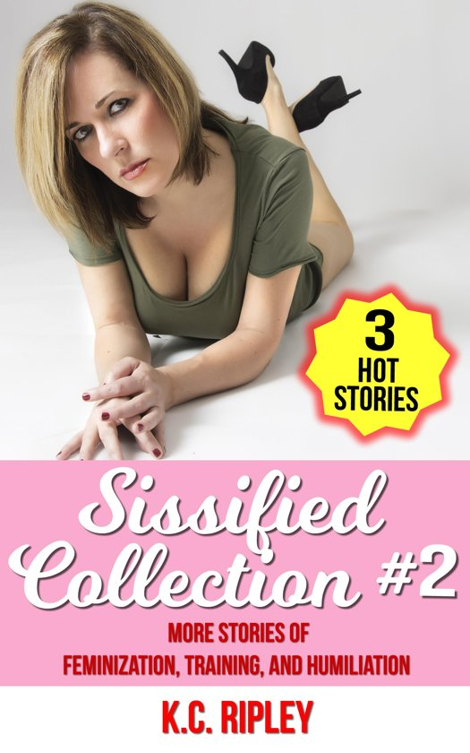Sissified Collection 2 More Stories Of Feminization Training And Humiliation