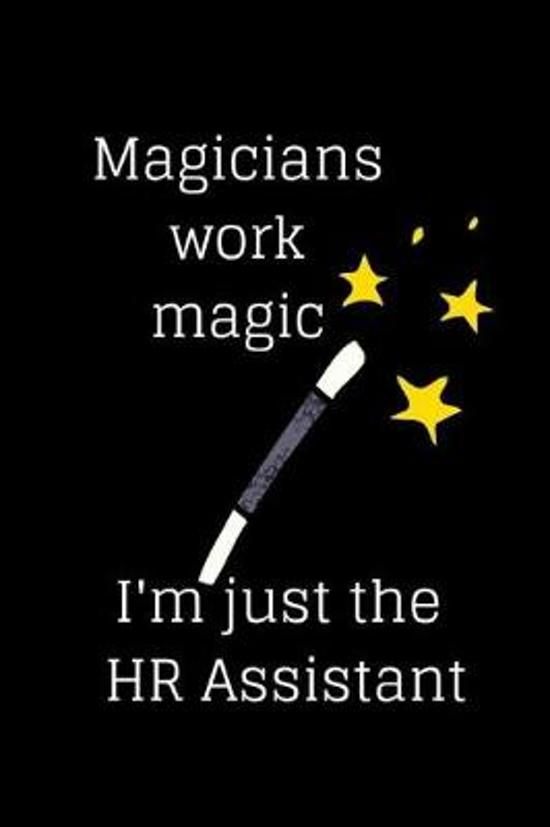 Magicians Work Magic I'm Just the HR Assistant