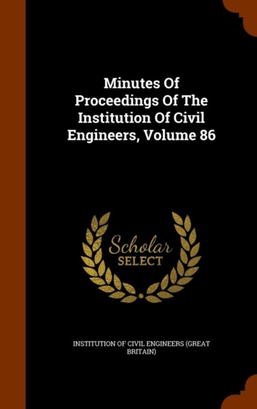 Minutes of Proceedings of the Institution of Civil Engineers, Volume 86
