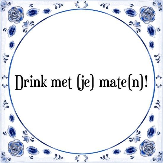 Tegeltje met Spreuk (Tegeltjeswijsheid): Drink met (je) mate(n)! + Kado verpakking & Plakhanger