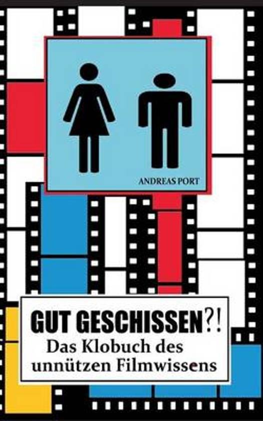 Gut Geschissen?! - Das Klobuch Des Unnutzen Filmwissens (+ Gastebuch)