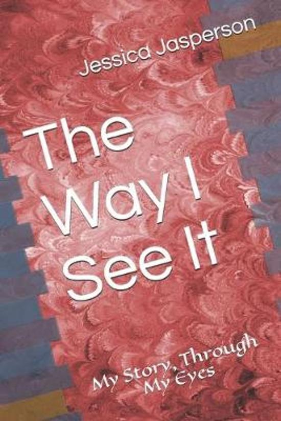 The Way I See It: My Story, Through My Eyes
