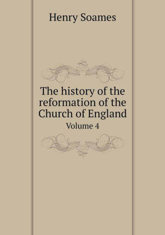The History of the Reformation of the Church of England Volume 4