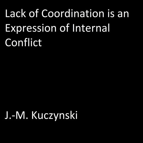 Lack of Coordination is an Expression of Internal Conflict