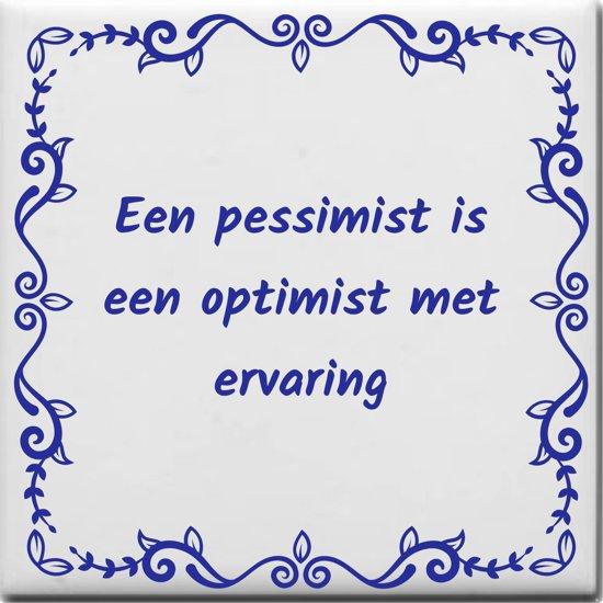 Wijsheden Tegeltje Met Spreuk Over Overig Een Pessimist Is Een Optimist Met Ervaring