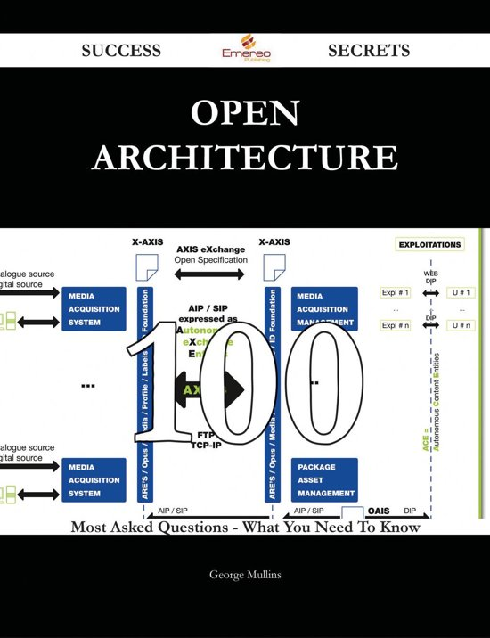 Open Architecture 100 Success Secrets - 100 Most Asked Questions On Open Architecture - What You Need To Know