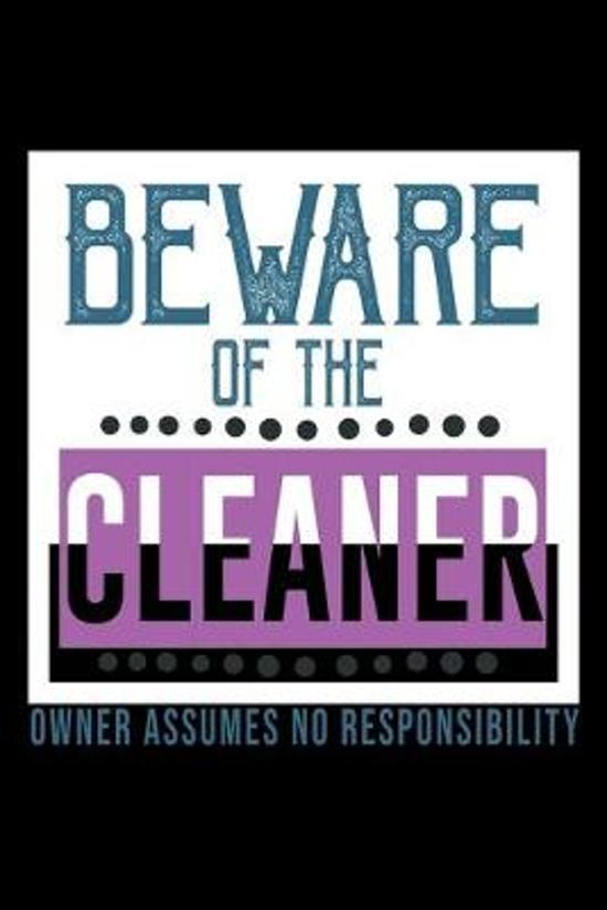 Beware of the cleaner. Owner assumes no responsibility: Notebook - Journal - Diary - 110 Lined pages - 6 x 9 in - 15.24 x 22.86 cm - Doodle Book - Fun