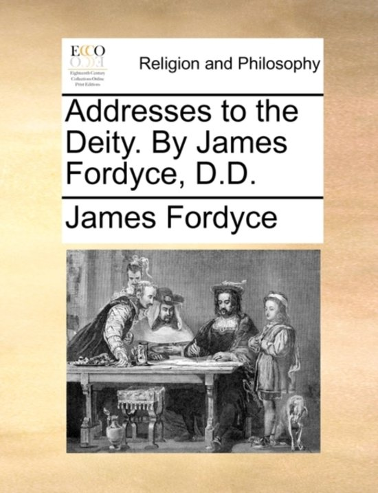 Addresses to the Deity. by James Fordyce, D.D