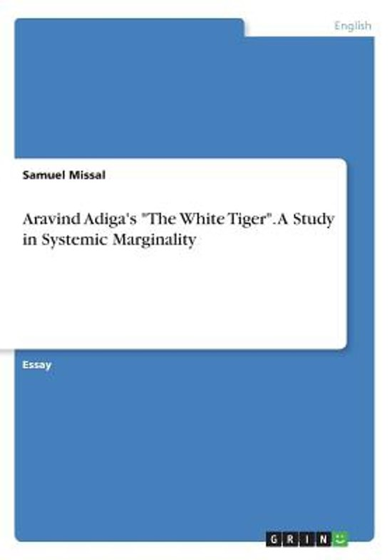 Aravind Adiga's the White Tiger. a Study in Systemic Marginality