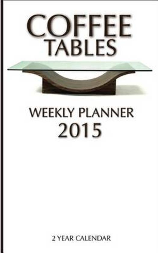 Coffee Tables Weekly Planner 2015