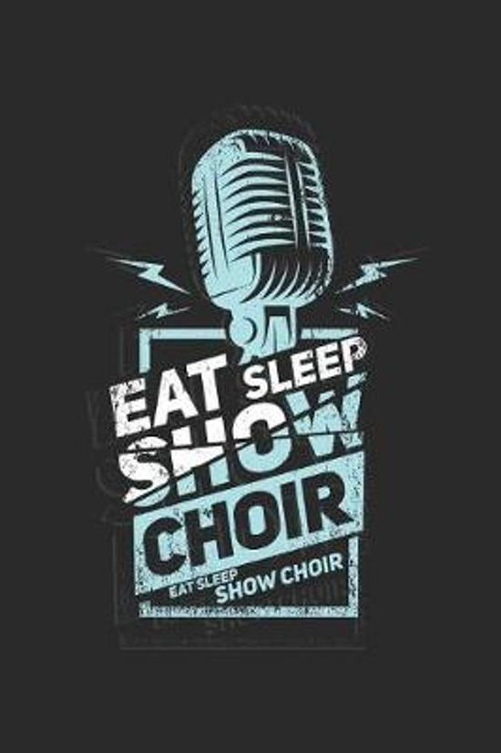 Eat Sleep Show Choir