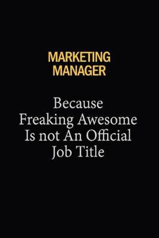 Marketing Manager Because Freaking Awesome Is Not An Official Job Title: 6x9 Unlined 120 pages writing notebooks for Women and girls