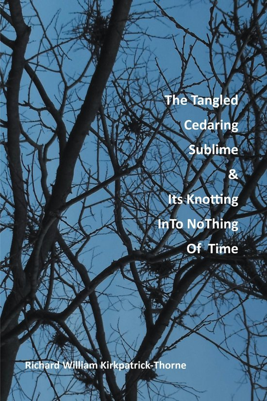 The Tangled Cedaring Sublime & Its Knotting InTo NoThing Of Time