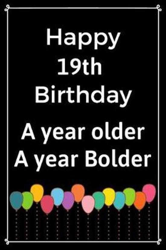 Happy 19th Birthday A Year Older A Year Bolder