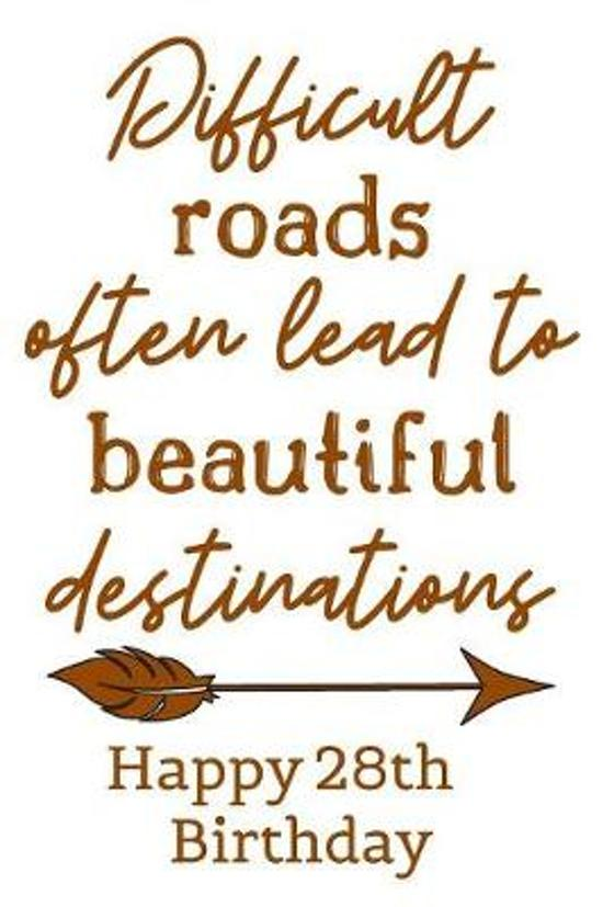 Difficult Roads Often Lead to Beautiful Destinations Happy 28th Birthday: Cute Encouragement 28th Birthday Card Quote Pun Journal / Notebook / Diary /