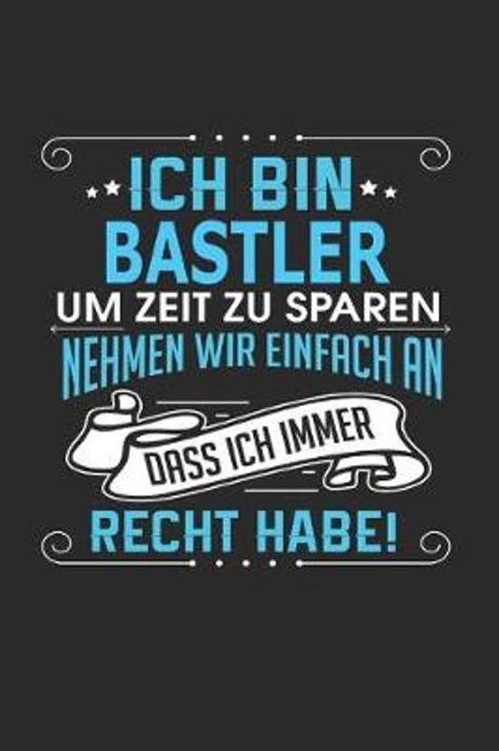 Ich Bin Bastler Um Zeit Zu Sparen Nehmen Wir Einfach an Dass Ich Immer Recht Habe!