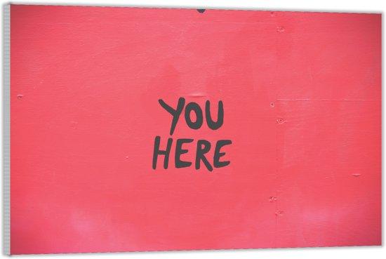 Plexiglas – Tekst: 'You Here'– 90x60 (Wanddecoratie op Plexiglas)