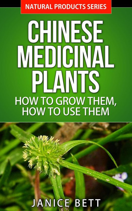 Chinese Medicinal Plants How to Grow Them, How to Use Them