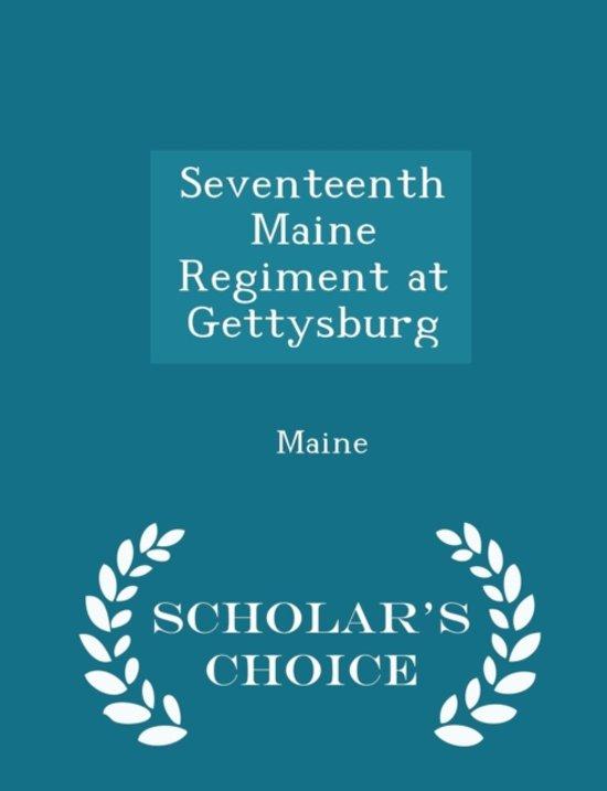 Seventeenth Maine Regiment at Gettysburg - Scholar's Choice Edition